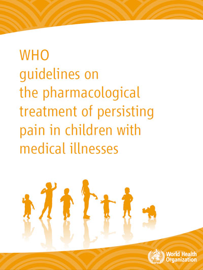 WHO - Guidelines on the pharmacological treatment of persisting pain in children with medical illness